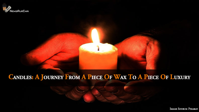 Candles: A Journey From A Piece Of Wax To A Piece Of Luxury