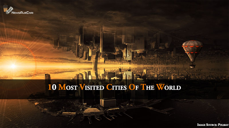 10 Most Visited Cities Of The World