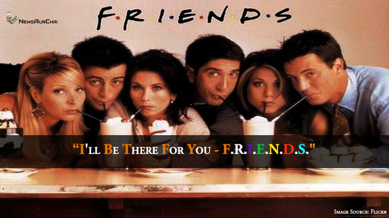 I'll be there for you - F.R.I.E.N.D.S