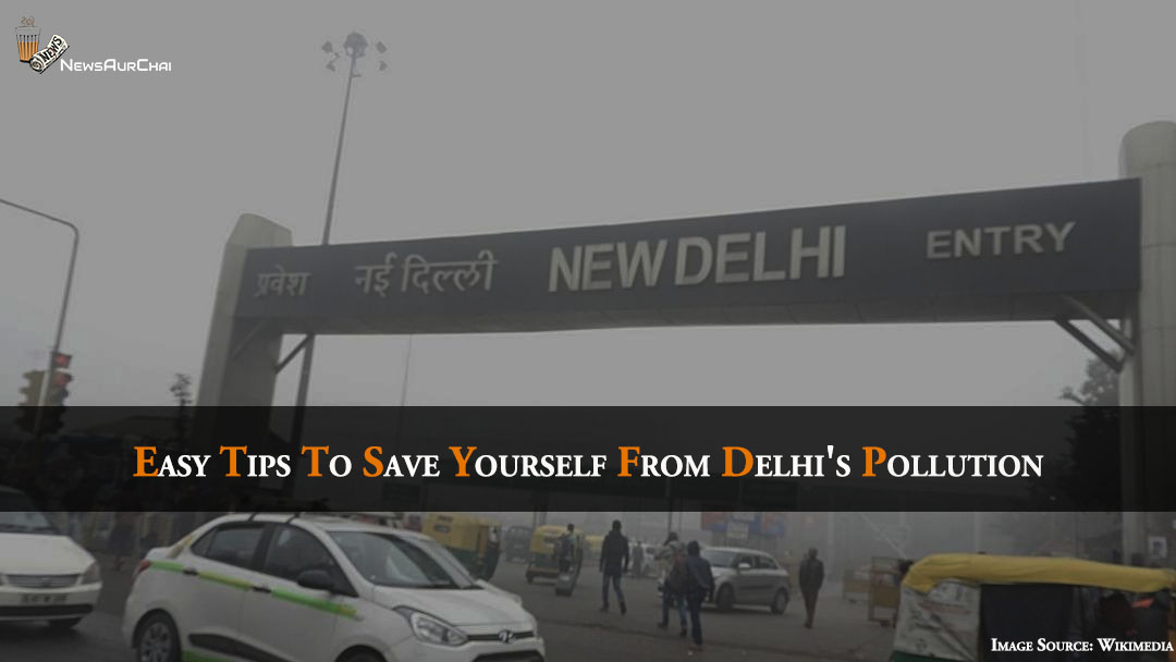 Easy Tips to Save Yourself From Delhi's Pollution