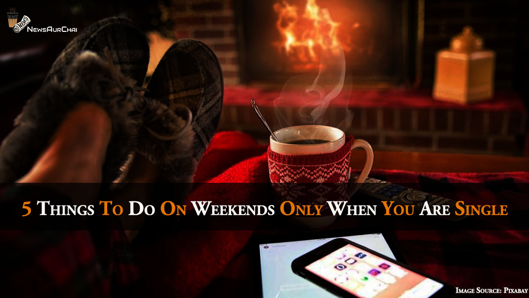 5 Things To Do On Weekends Only When You Are Single