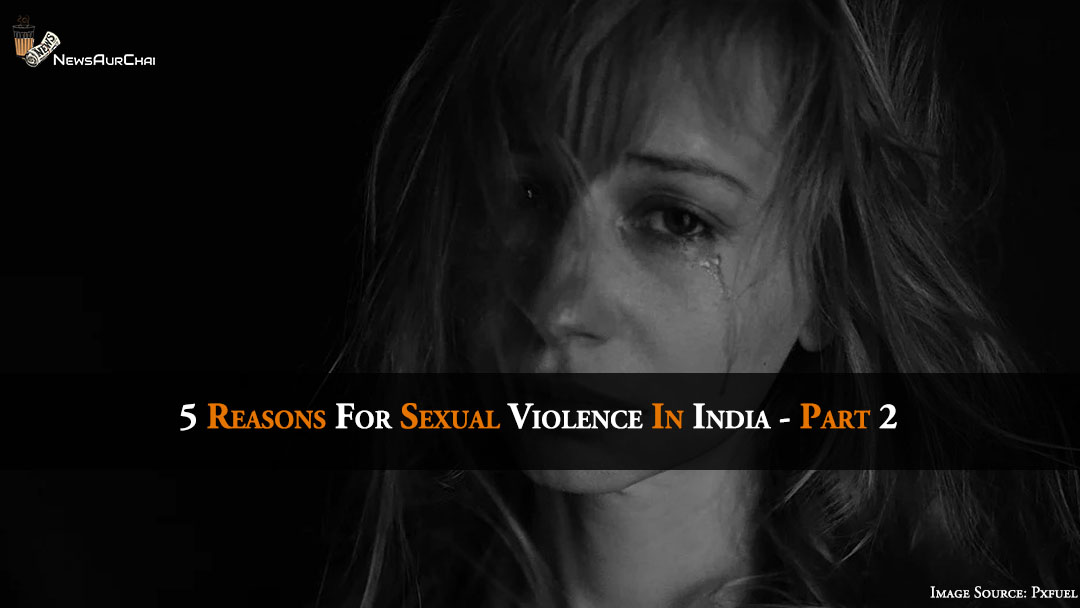 5 Reasons For Sexual Violence In India - Part 2