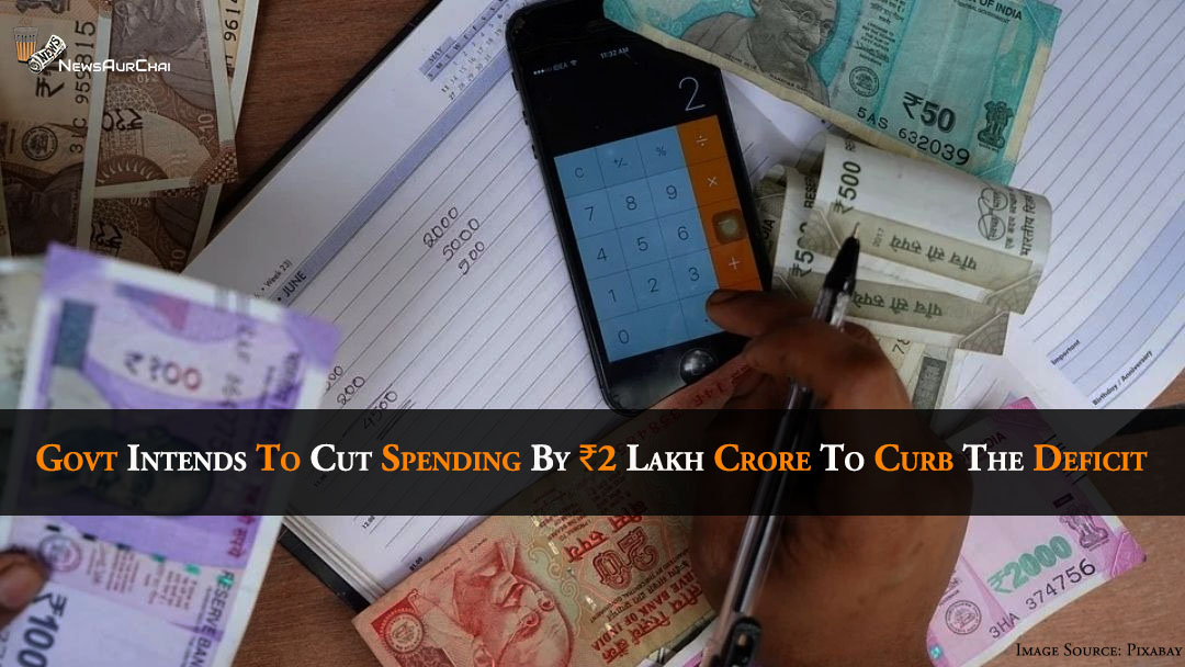 Govt Intends To Cut Spending By ₹2 Lakh Crore To Control Deficit
