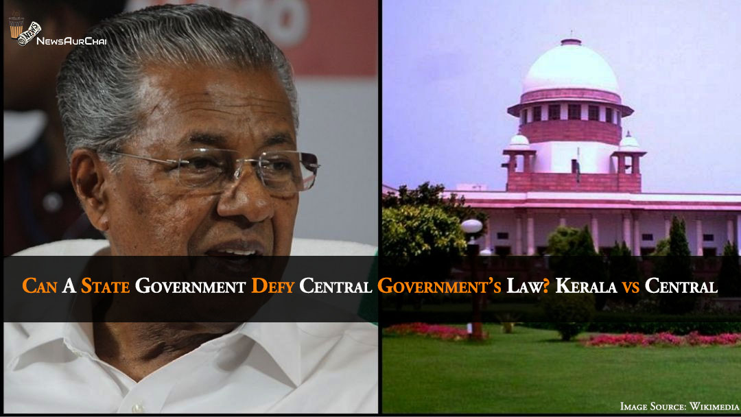 Can A State Government Defy Central Government's Law? Kerala vs Central Government