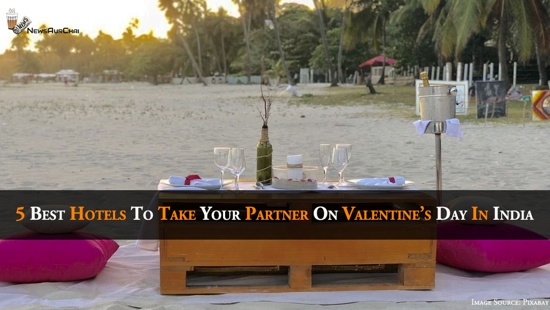 5 Best Hotels To Visit This Valentine's Day In India